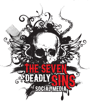 Seven Deadly Sins of Social Media